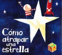 como atrapar una estrella cuentos en powerpoint c 243 mo atrapar una estrella lecturas preescolar oliver