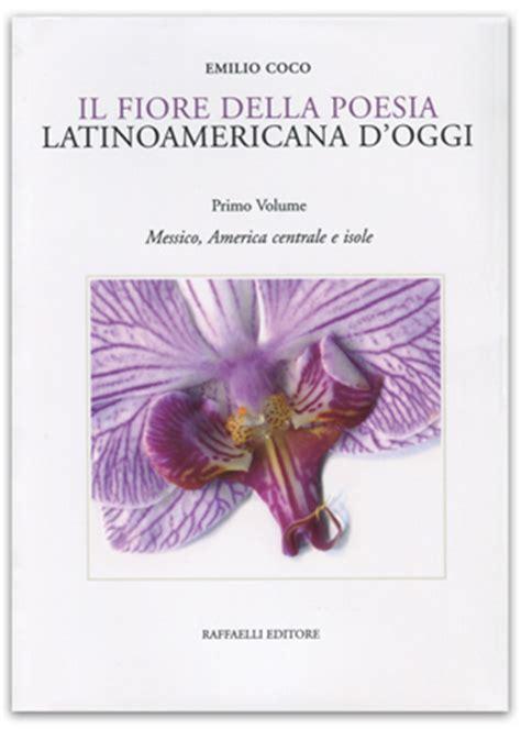 poesia fiore il fiore della poesia latinoamericana d oggi 1