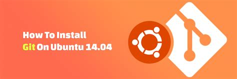 git tutorial ubuntu 12 04 how to install git on ubuntu 14 04