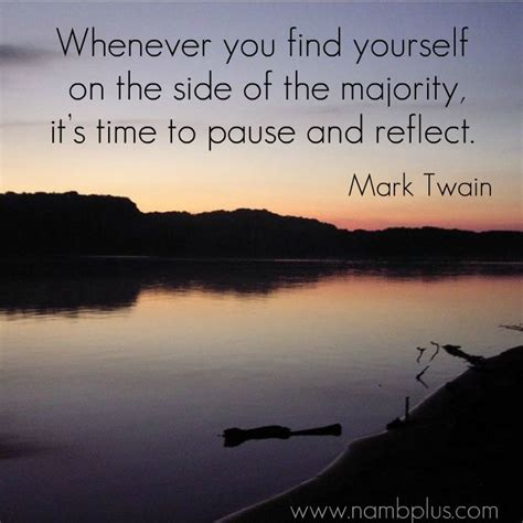 whenever you find yourself on the side of the majority it is time to pause and reflect mark whenever you find yourself on the side of the majority