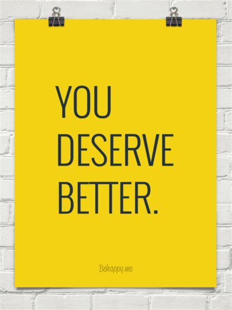 You Deserve Better by You Deserve Better 1245682 Behappy Me