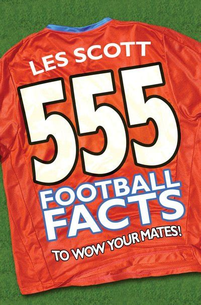 555 football facts to 555 football facts to wow your mates by les scott