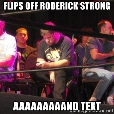 Flipping Off Meme - roderick strong memes