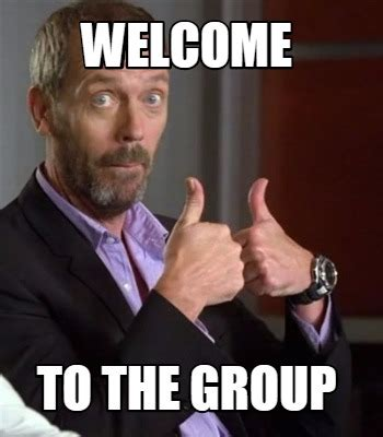 Welcome Meme - meme creator welcome to the group meme generator at