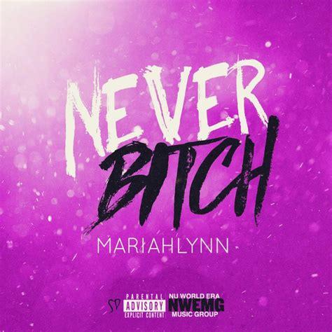 B Tch mariahlynn never lyrics musixmatch