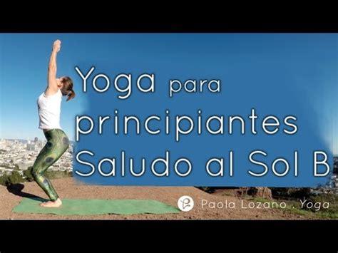 tutorial yoga saludo al sol saludo al sol b paso a paso yoga con paola lozano