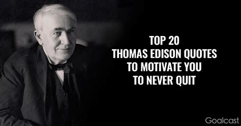 edison quotes top 20 edison quotes to motivate you to never quit