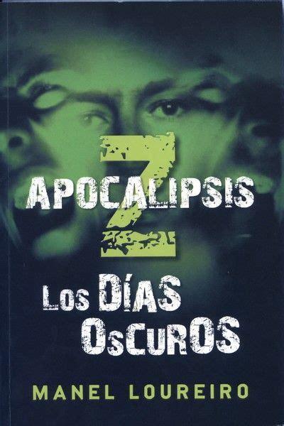 apocalipsis z los dias 0307741745 el buen pozo sediento apocalipsis z los d 237 as oscuros de manel loureiro