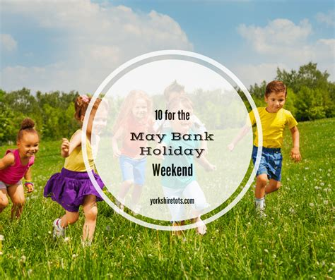 when is the may bank 10 for the may bank weekend may 27 29