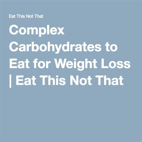 carbohydrates not to eat 25 best ideas about complex carbohydrates on