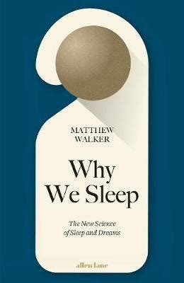 summary and analysis matthew walker s why we sleep unlocking the power of sleep and dreams books why we sleep the new science of sleep and dreams read
