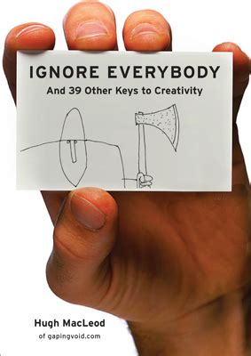 ignore everybody ignore everybody and 39 other to creativity by hugh