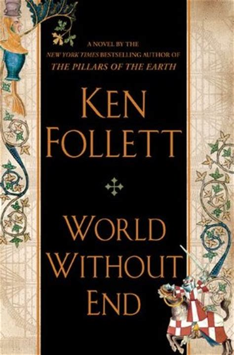world without end the world without end the pillars of the earth 2 by ken follett reviews discussion bookclubs