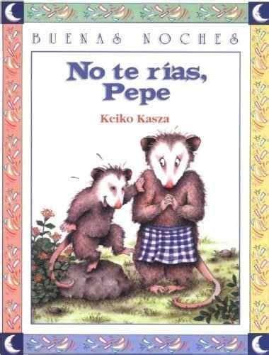 libro buenas noches pepe y no te r 237 as pepe keiko kasza colecci 243 n buenas noches literatura infantil
