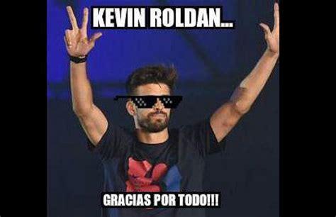 Memes De Kevin - los memes tras las palabras de piqu 233 sobre kevin roldan