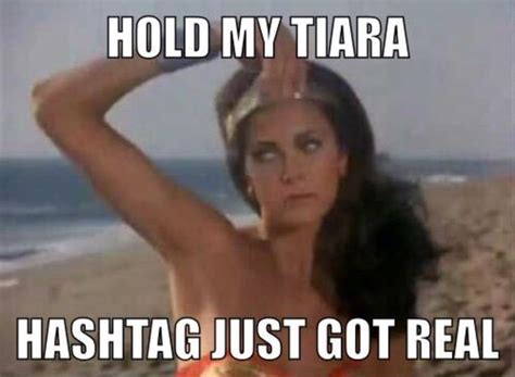 hold my tiara hashtag just got real wonder woman meme