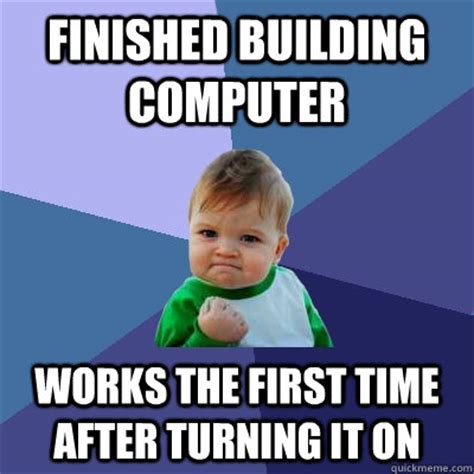 Kid On Computer Meme - finished building computer works the first time after
