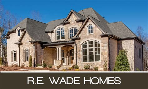 re wade homes custom homes with amazing craftsmanship