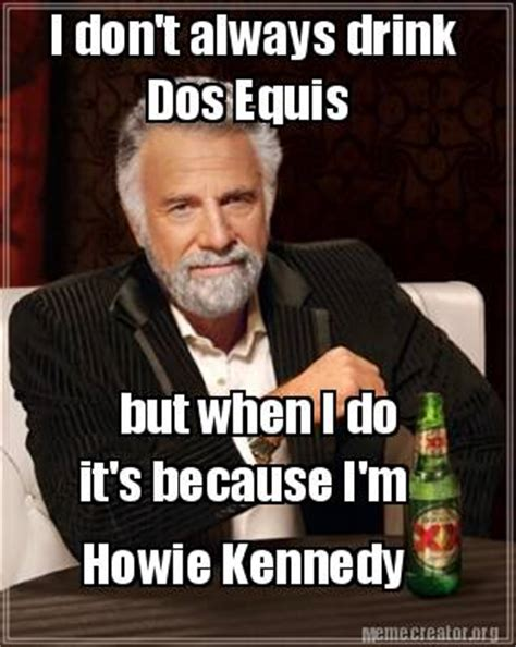 Dos Meme - meme creator i don t always drink dos equis but when i