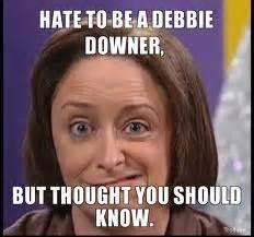 Debbie Downer Meme - debbie