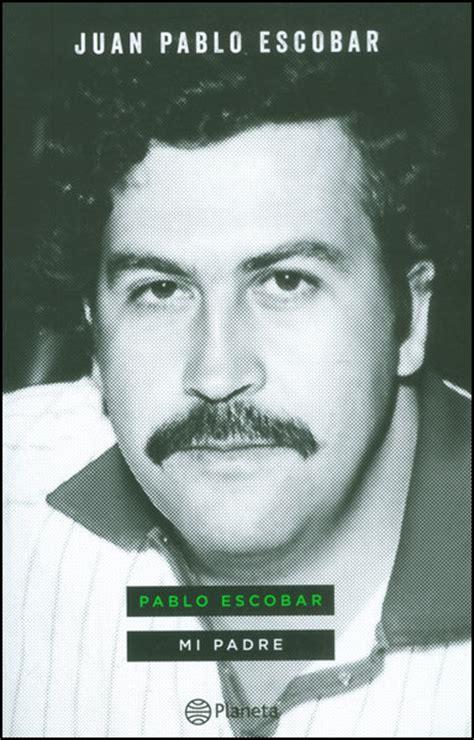 libro de el pablo escobar el libro del hijo de pablo escobar y otros 4 best sellers de noviembre pulzo com