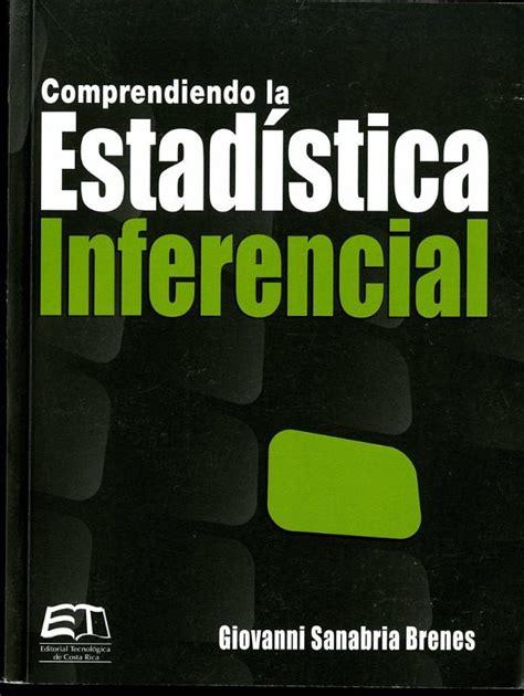 libros de estadistica inferencial 1 pdf comprendiendo la estad 237 stica inferencial giovanni sanabria 1ra edici 243 n