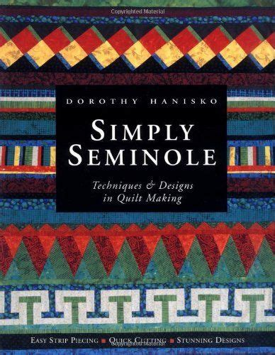 Seminole Patchwork Designs - simply seminole techniques designs in quilt by