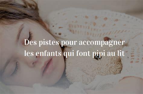 pourquoi un enfant fait pipi au lit quand il fait encore pipi au lit