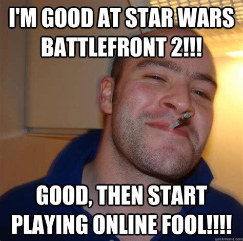 Good Meme Captions - i m good at star wars battlefront 2 good then start