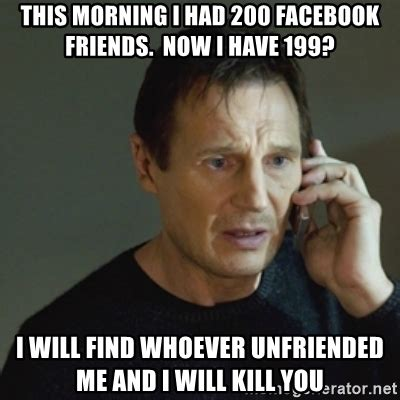 Facebook Meme Generator - this morning i had 200 facebook friends now i have 199 i