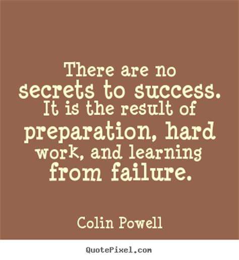 There are no secrets to success. It is the result by Colin ...