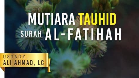 Mutiara Di Samudra Al Fatihah kajian islam mutiara tauhid surah al fatihah ustadz ali ahmad lc