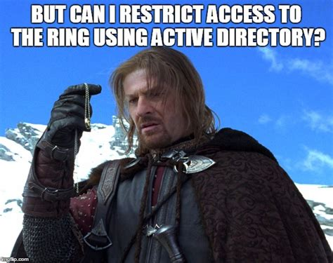 Sean Bean Meme Generator - boromir from the lord of ring on active directory imgflip
