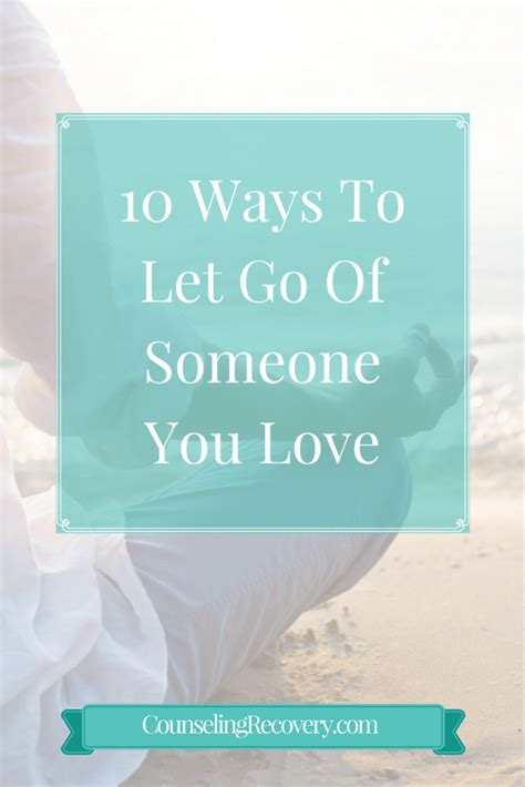10 Ways To Make A Go You by 10 Ways To Let Go Of Someone You Counseling