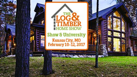 log timber home show kansas city mo february 10 12 2017