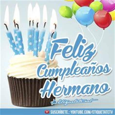 imagenes feliz cumpleaños hermano 1000 images about brother on pinterest dia de frases