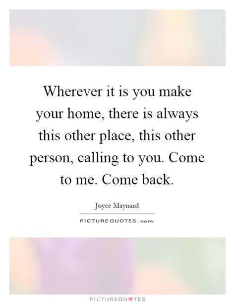 Make This Place Your Home by Wherever It Is You Make Your Home There Is Always This