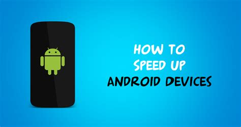 speedup my android phone how to speed up android smartphone in 5 minutes
