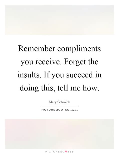 How To Compliment Or Insult A by Remember Compliments You Receive Forget The Insults If