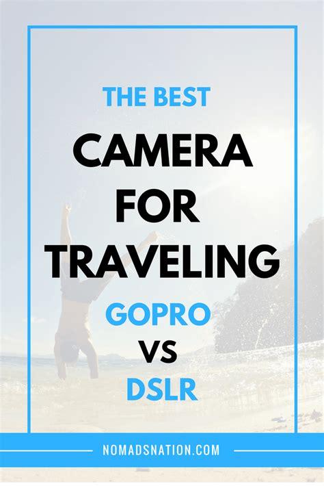 Gopro Vs Dslr best for traveling gopro vs dslr updated