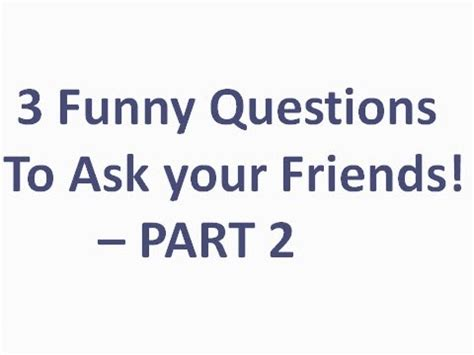 Ask A Stupid Question Ask A 2 by 3 Questions To Ask Your Friends Part 2