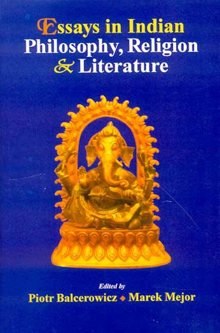 Philosophy And Religion Essay by Essays In Indian Philosophy Religion And Literature Piotr Balcerowicz