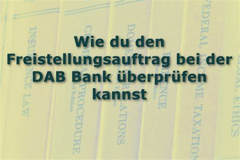 Freistellungsauftrag Bei Dab Bank Pr 252 Fen Erfolgreich Sparen