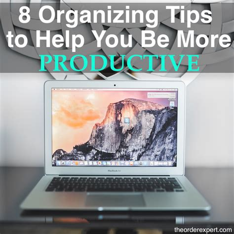 8 Tips To Help You Productivity Tip 8 Organizing Tips To Help You Be More