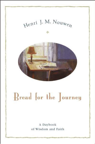 To Journey With Henri Nouwen bread for the journey by henri j m nouwen news and pews