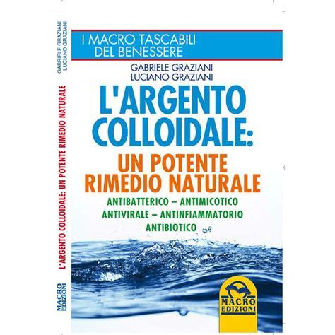 libro largent libro l argento colloidale un potente rimedio naturale