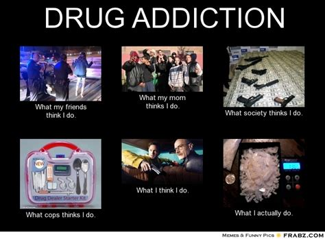 Heroin Addict Meme - drug addict what people think i do what i really do