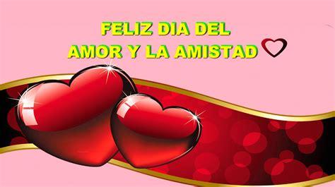 imagenes de amor y amistad dia de san valentin feliz dia del amor y la amistad mensajes del dia del amor