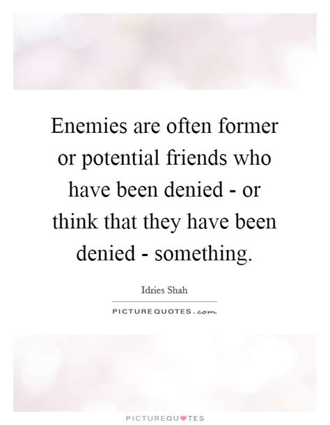 Denies Anything Other Than Friendship by Enemies Are Often Former Or Potential Friends Who