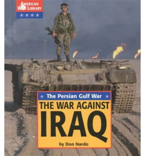 the war against the the persian gulf war the war against iraq don nardo 9781560067153
